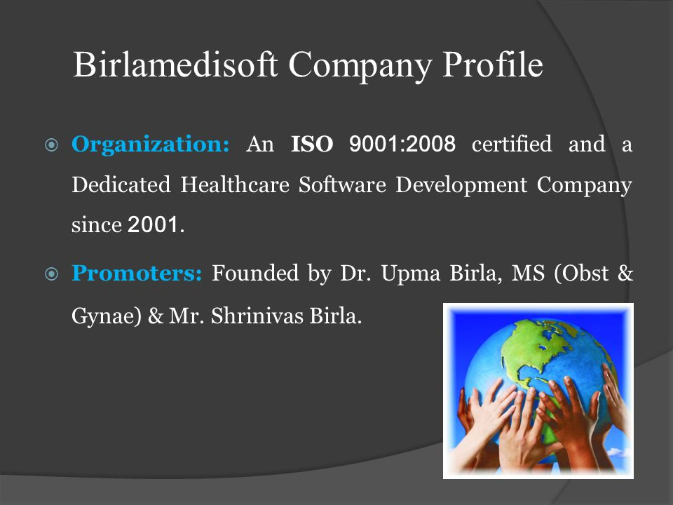 Birlamedisoft Company Profile Organization: An ISO 9001:2008 certified and a Dedicated Healthcare Software Development Company since 2001. Promoters: