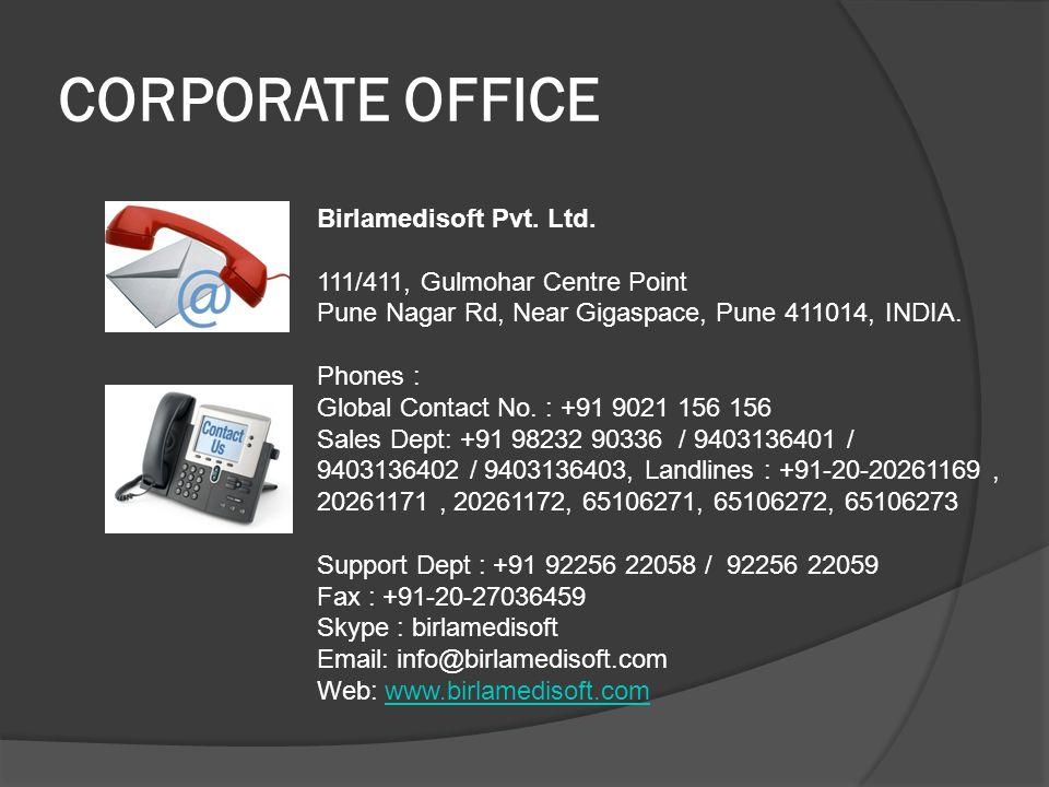 CORPORATE OFFICE Birlamedisoft Pvt. Ltd. 111/411, Gulmohar Centre Point Pune Nagar Rd, Near Gigaspace, Pune 411014, INDIA. Phones : Global Contact No.