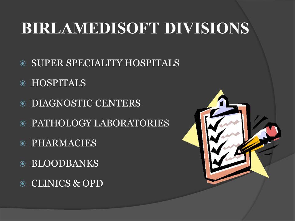 BIRLAMEDISOFT DIVISIONS SUPER SPECIALITY HOSPITALS HOSPITALS DIAGNOSTIC CENTERS PATHOLOGY LABORATORIES PHARMACIES BLOODBANKS CLINICS & OPD