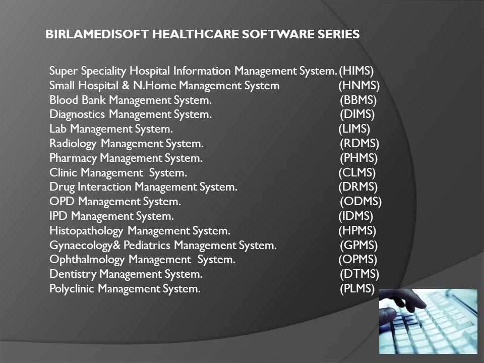 BIRLAMEDISOFT HEALTHCARE SOFTWARE SERIES Super Speciality Hospital Information Management System. (HIMS) Small Hospital & N.Home Management System (HN