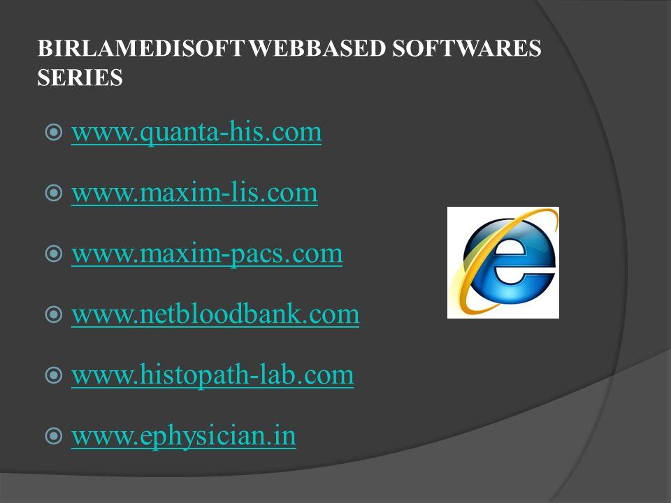 BIRLAMEDISOFT WEBBASED SOFTWARES SERIES www.quanta-his.com www.maxim-lis.com www.maxim-pacs.com www.netbloodbank.com www.histopath-lab.com www.ephysic