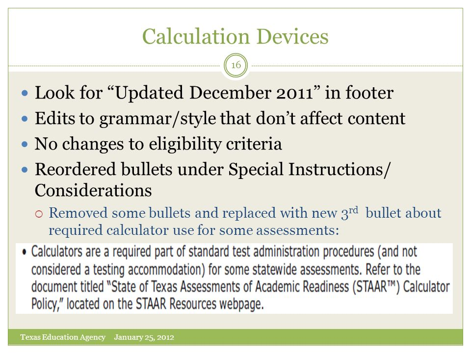 Calculation Devices Texas Education Agency January 25, 2012 16 Look for Updated December 2011 in footer Edits to grammar/style that dont affect conten