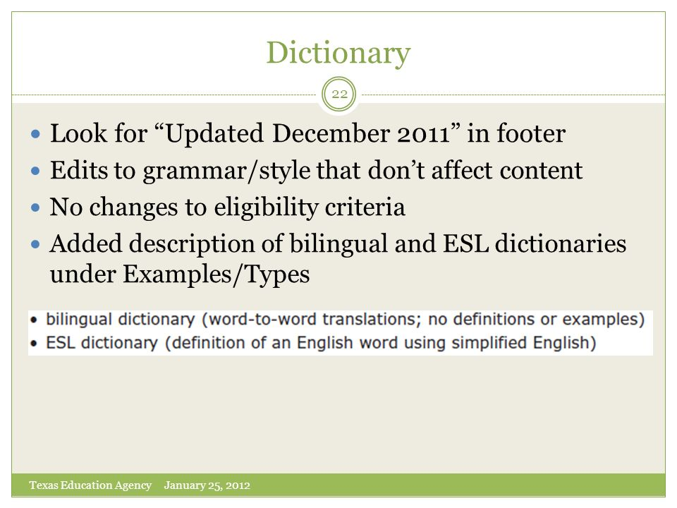 Dictionary Texas Education Agency January 25, 2012 22 Look for Updated December 2011 in footer Edits to grammar/style that dont affect content No chan