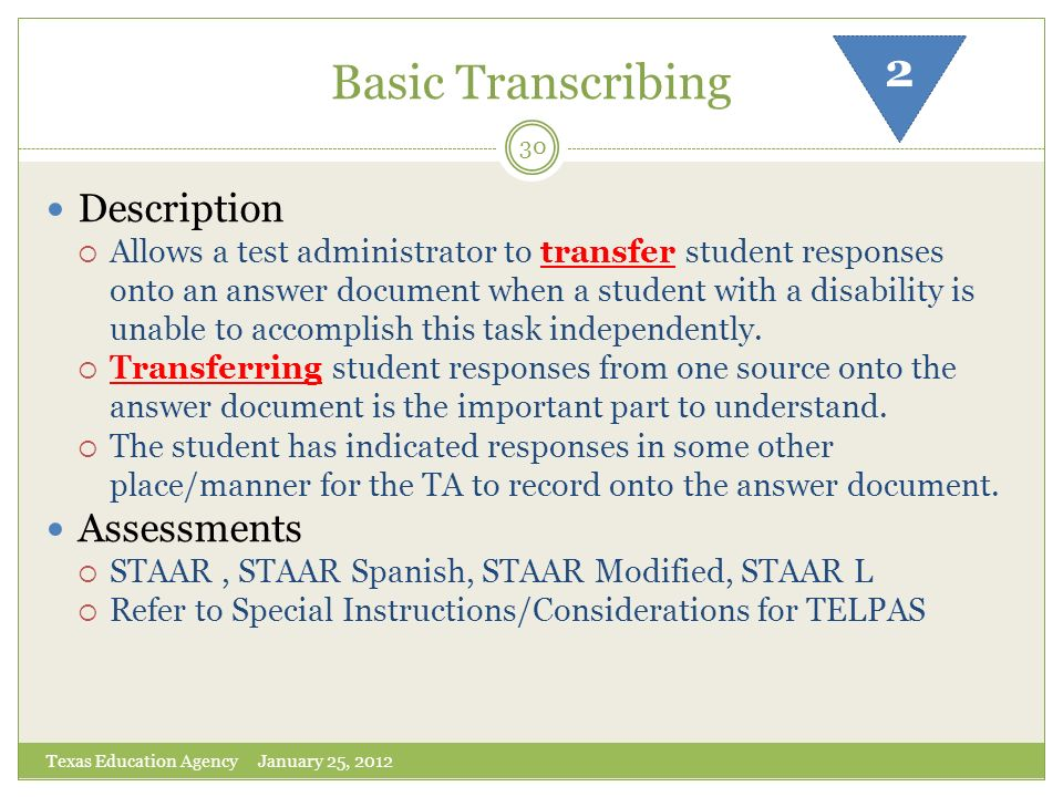 Basic Transcribing Texas Education Agency January 25, 2012 30 Description Allows a test administrator to transfer student responses onto an answer doc