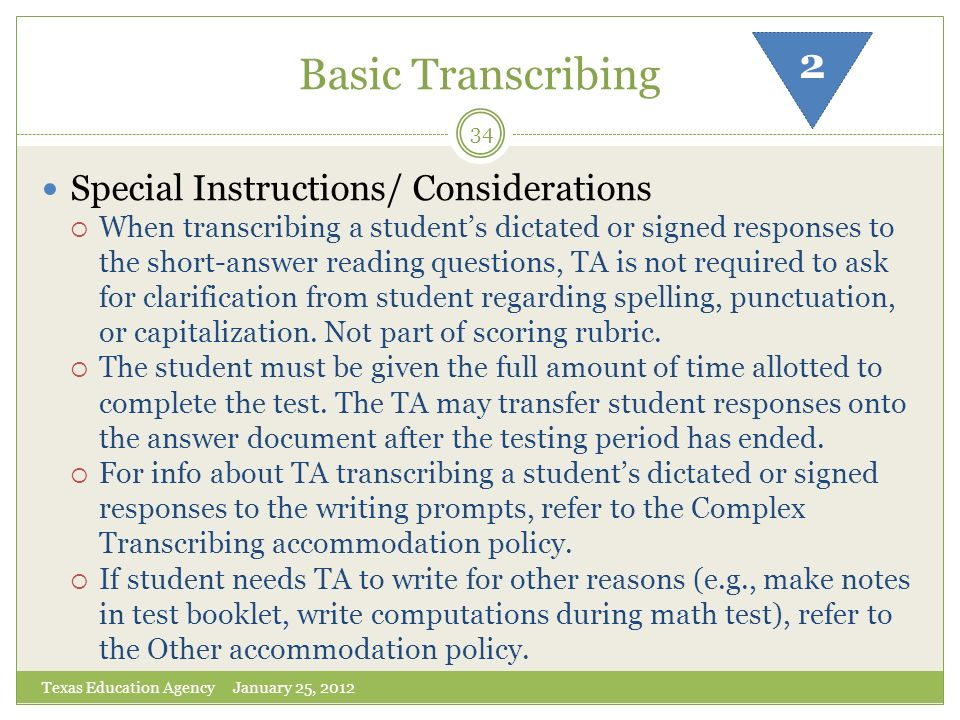 Basic Transcribing Texas Education Agency January 25, 2012 34 Special Instructions/ Considerations When transcribing a students dictated or signed res