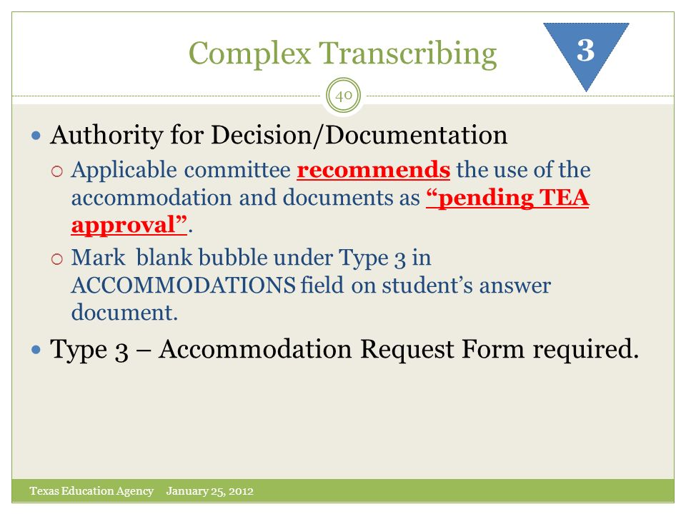 Complex Transcribing Texas Education Agency January 25, 2012 40 3 Authority for Decision/Documentation Applicable committee recommends the use of the