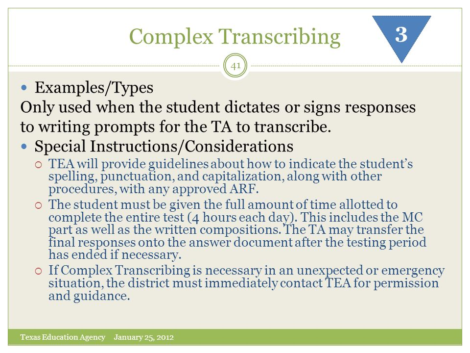 Complex Transcribing Texas Education Agency January 25, 2012 41 3 Examples/Types Only used when the student dictates or signs responses to writing pro