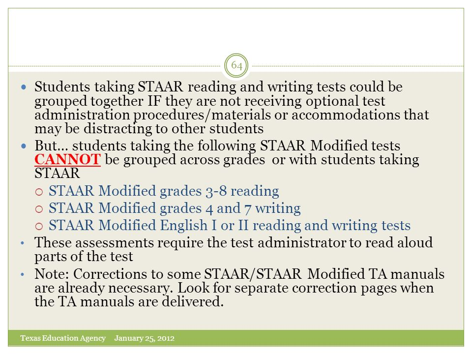 64 Students taking STAAR reading and writing tests could be grouped together IF they are not receiving optional test administration procedures/materia