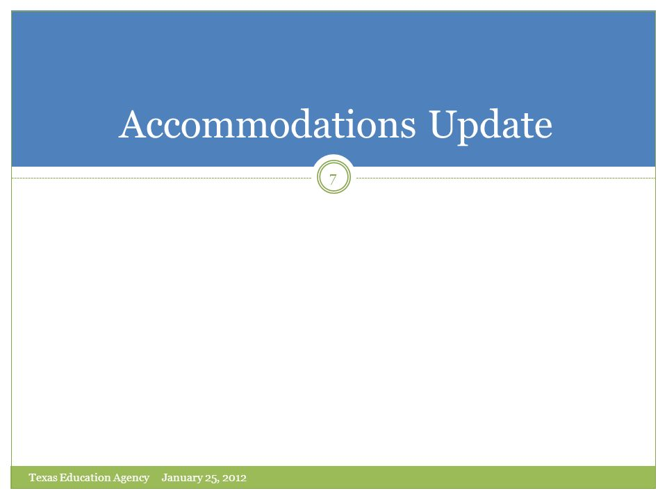 Accommodations Update 7 Texas Education Agency January 25, 2012