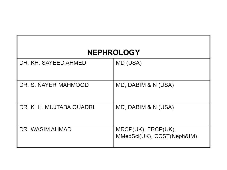 NEPHROLOGY DR. KH. SAYEED AHMED MD (USA) DR. S. NAYER MAHMOODMD, DABIM & N (USA) DR. K. H. MUJTABA QUADRIMD, DABIM & N (USA) DR. WASIM AHMADMRCP(UK),