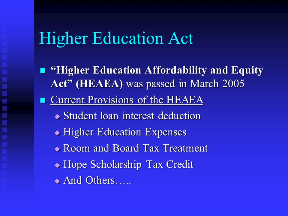 Higher Education Act Higher Education Affordability and Equity Act (HEAEA) was passed in March 2005 Higher Education Affordability and Equity Act (HEA