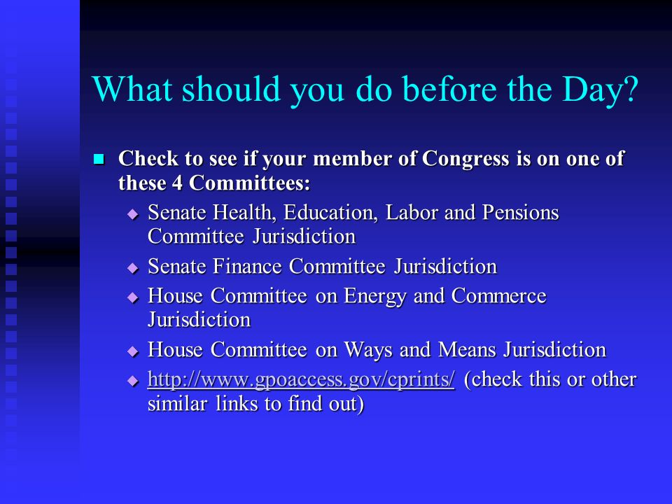 What should you do before the Day? Check to see if your member of Congress is on one of these 4 Committees: Check to see if your member of Congress is