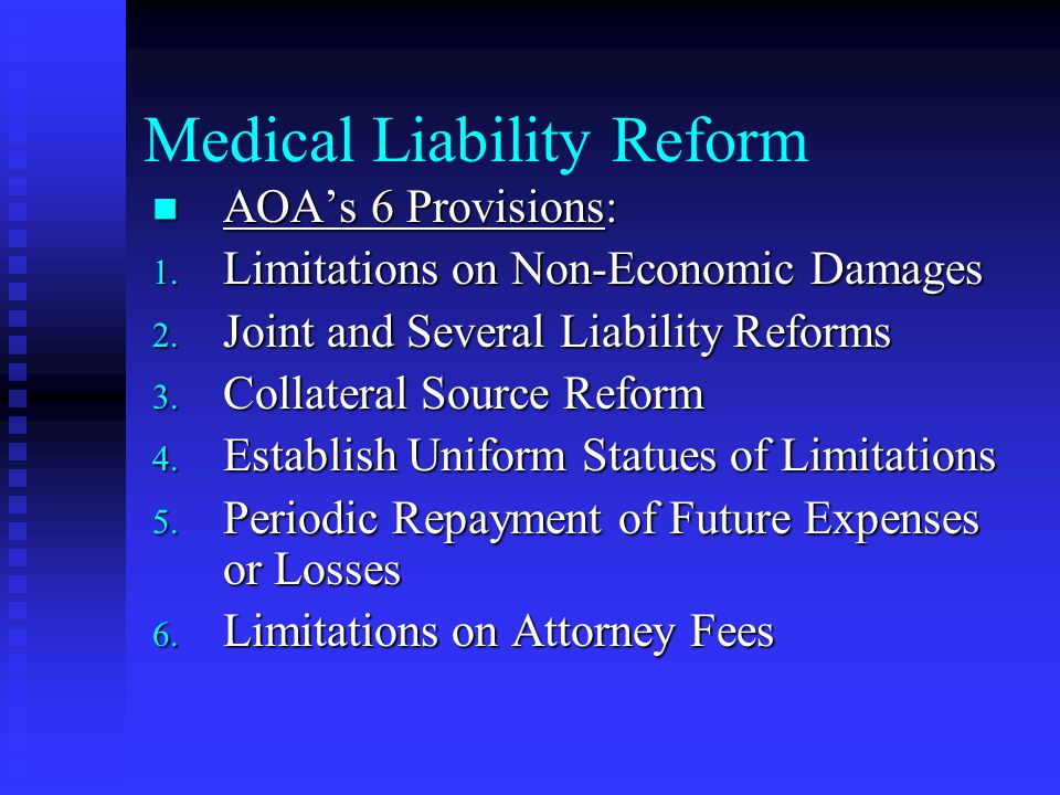 Medical Liability Reform AOAs 6 Provisions: AOAs 6 Provisions: 1. Limitations on Non-Economic Damages 2. Joint and Several Liability Reforms 3. Collat