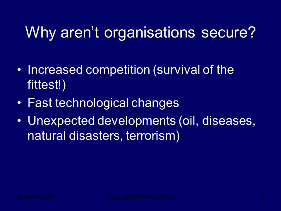 22 March 2005Copyright 2005 Atul Mathur9 How organisations survive.
