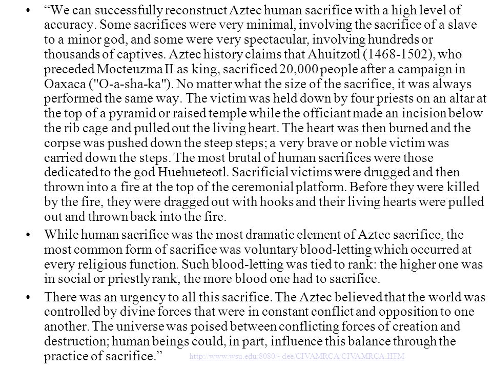 We can successfully reconstruct Aztec human sacrifice with a high level of accuracy. Some sacrifices were very minimal, involving the sacrifice of a s