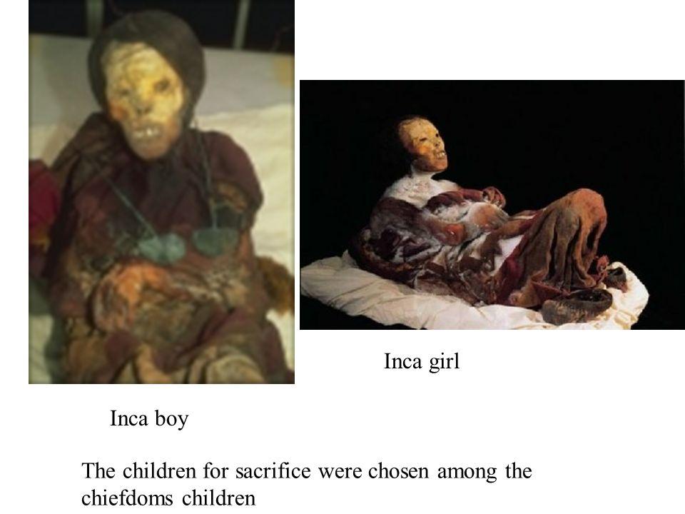 Inca boy Inca girl The children for sacrifice were chosen among the chiefdoms children