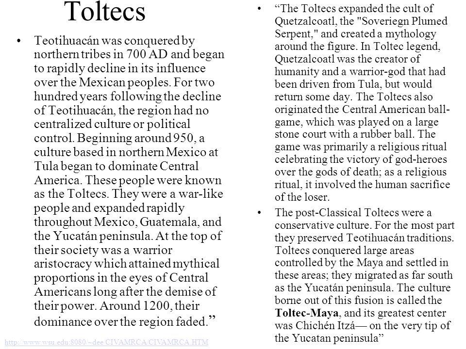Toltecs The Toltecs expanded the cult of Quetzalcoatl, the