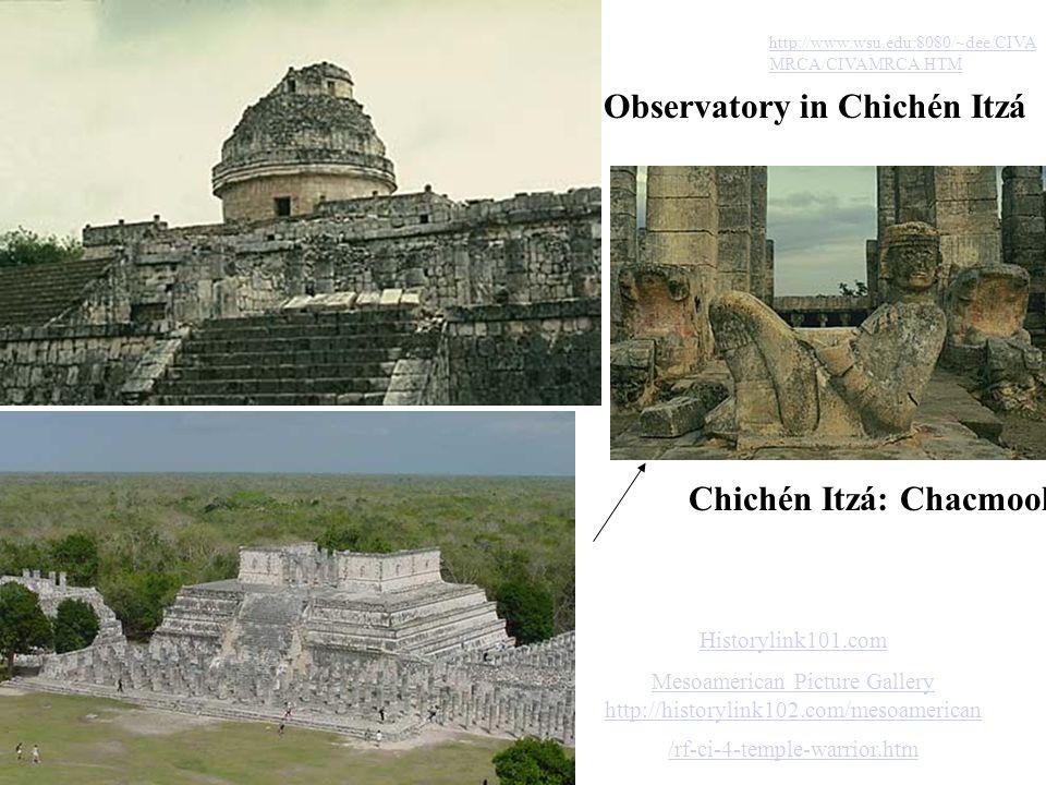 Observatory in Chichén Itzá Chichén Itzá: Chacmool http://www.wsu.edu:8080/~dee/CIVA MRCA/CIVAMRCA.HTM Historylink101.com Mesoamerican Picture Gallery
