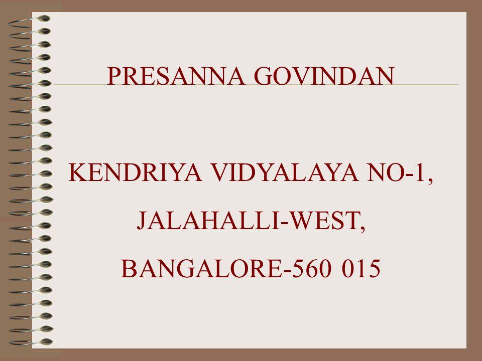 PRESANNA GOVINDAN KENDRIYA VIDYALAYA NO-1, JALAHALLI-WEST, BANGALORE-560 015