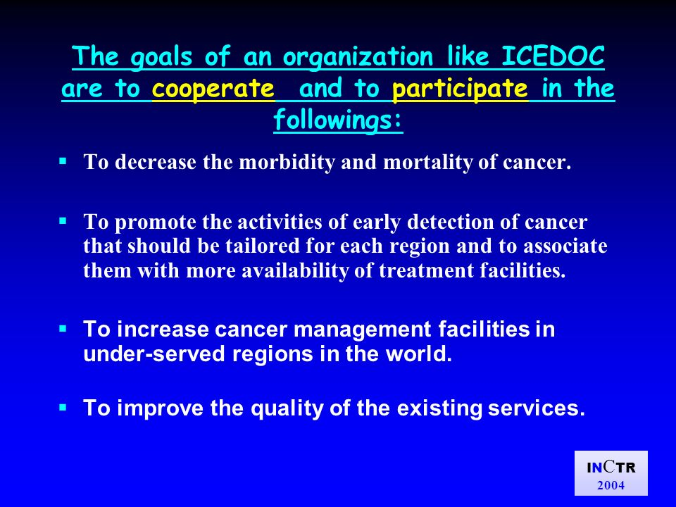 IN C TR 2004 The goals of an organization like ICEDOC are to cooperate and to participate in the followings: To decrease the morbidity and mortality o