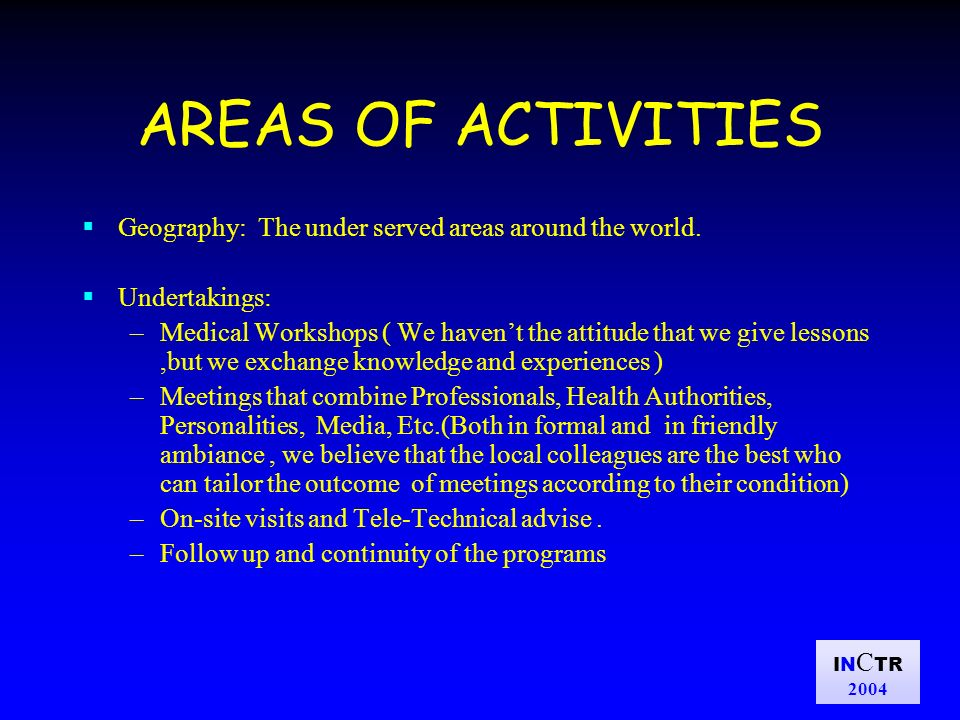 IN C TR 2004 AREAS OF ACTIVITIES Geography: The under served areas around the world.