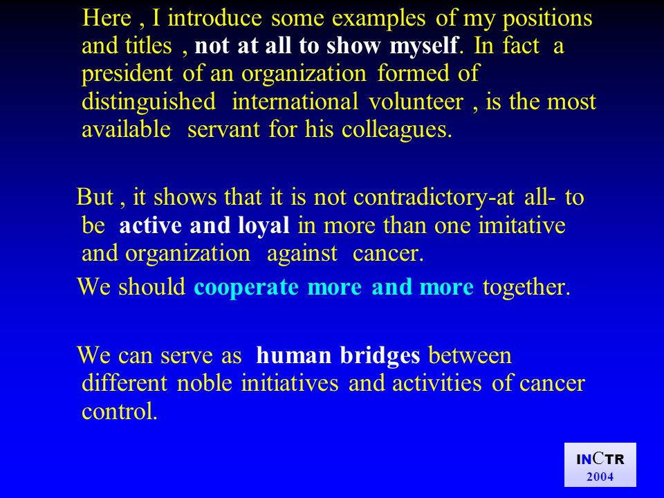 IN C TR 2004 Here, I introduce some examples of my positions and titles, not at all to show myself. In fact a president of an organization formed of d