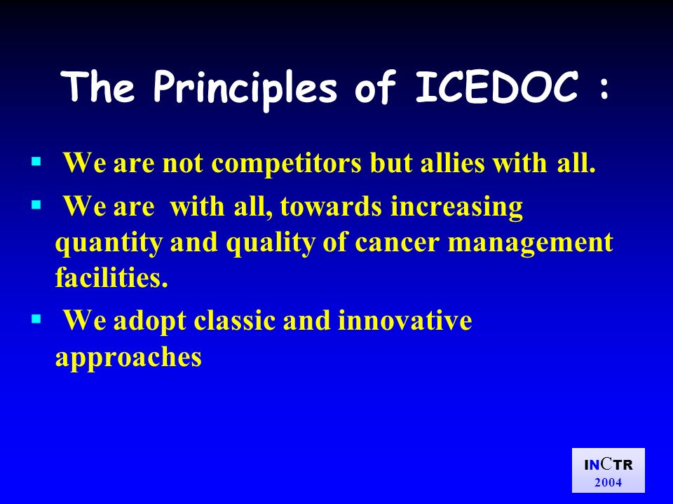 IN C TR 2004 The Principles of ICEDOC : We are not competitors but allies with all.