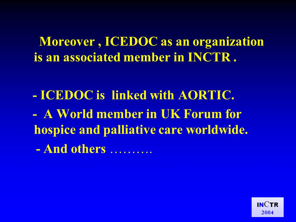 IN C TR 2004 Moreover, ICEDOC as an organization is an associated member in INCTR. - ICEDOC is linked with AORTIC. - A World member in UK Forum for ho