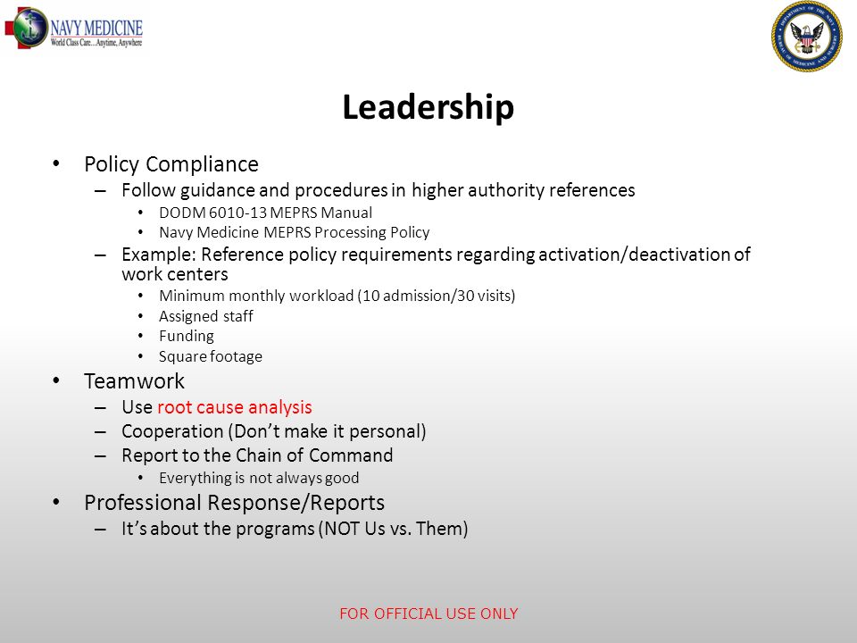 Leadership Policy Compliance – Follow guidance and procedures in higher authority references DODM 6010-13 MEPRS Manual Navy Medicine MEPRS Processing