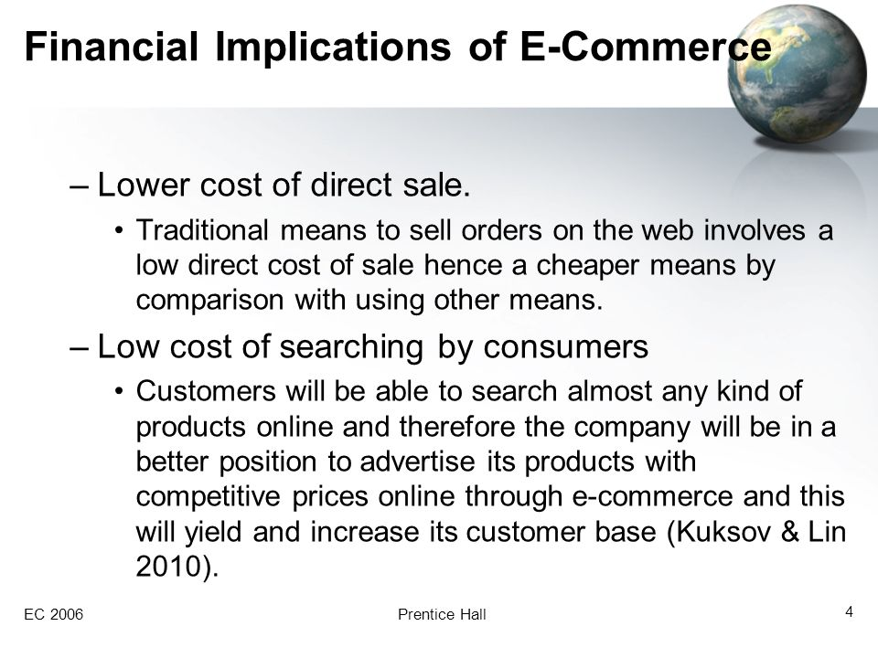 Financial Implications of E-Commerce –Lower cost of direct sale. Traditional means to sell orders on the web involves a low direct cost of sale hence