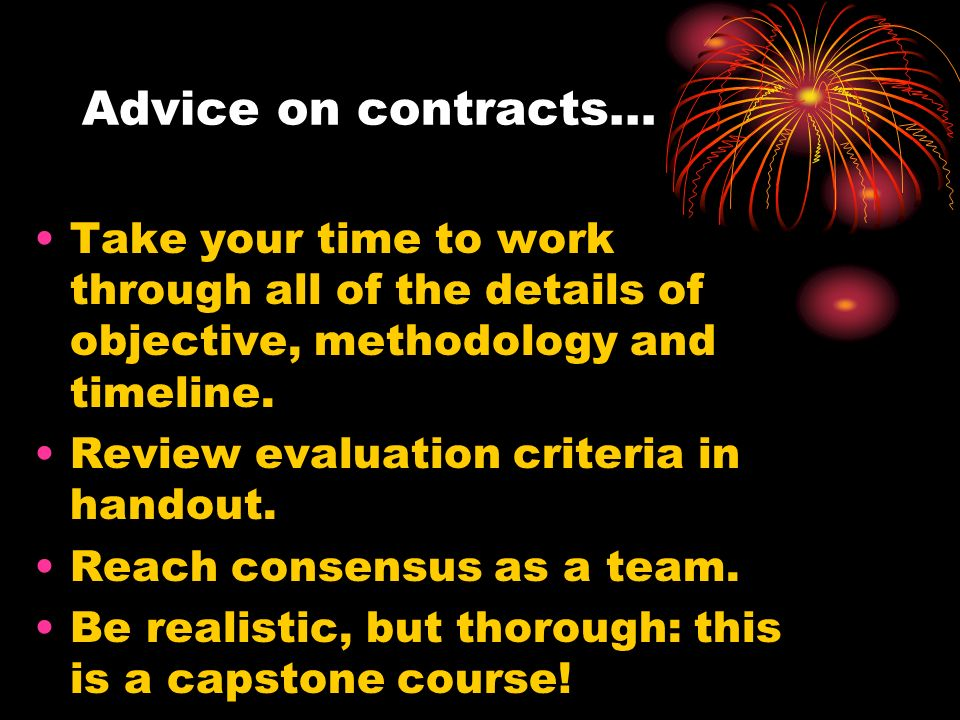 Advice on contracts… Take your time to work through all of the details of objective, methodology and timeline. Review evaluation criteria in handout.