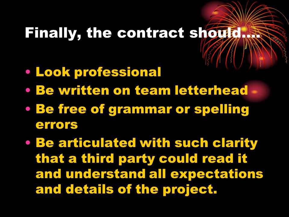 Finally, the contract should…. Look professional Be written on team letterhead Be free of grammar or spelling errors Be articulated with such clarity