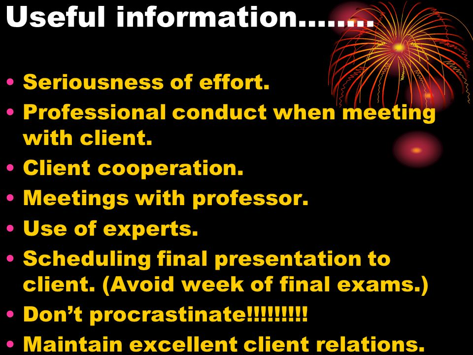 Useful information…….. Seriousness of effort. Professional conduct when meeting with client. Client cooperation. Meetings with professor. Use of exper