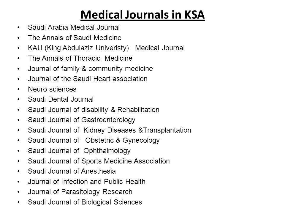 Medical Journals in KSA Saudi Arabia Medical Journal The Annals of Saudi Medicine KAU (King Abdulaziz Univeristy) Medical Journal The Annals of Thorac