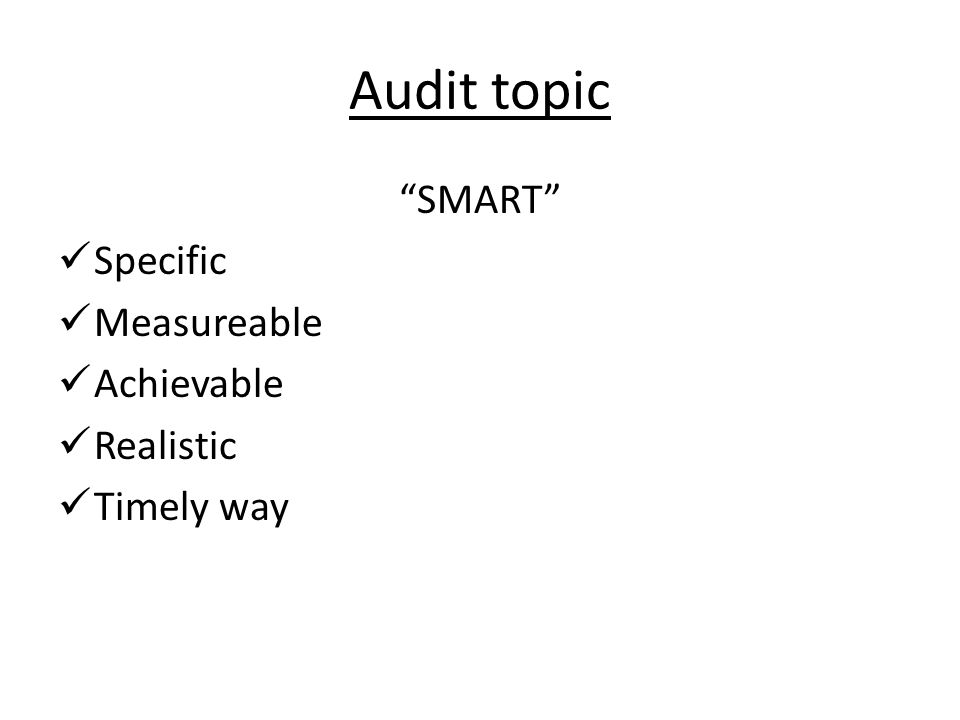 Audit topic SMART Specific Measureable Achievable Realistic Timely way