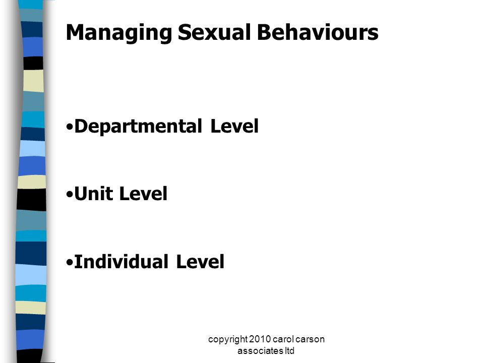copyright 2010 carol carson associates ltd Managing Sexual Behaviours Departmental Level Unit Level Individual Level