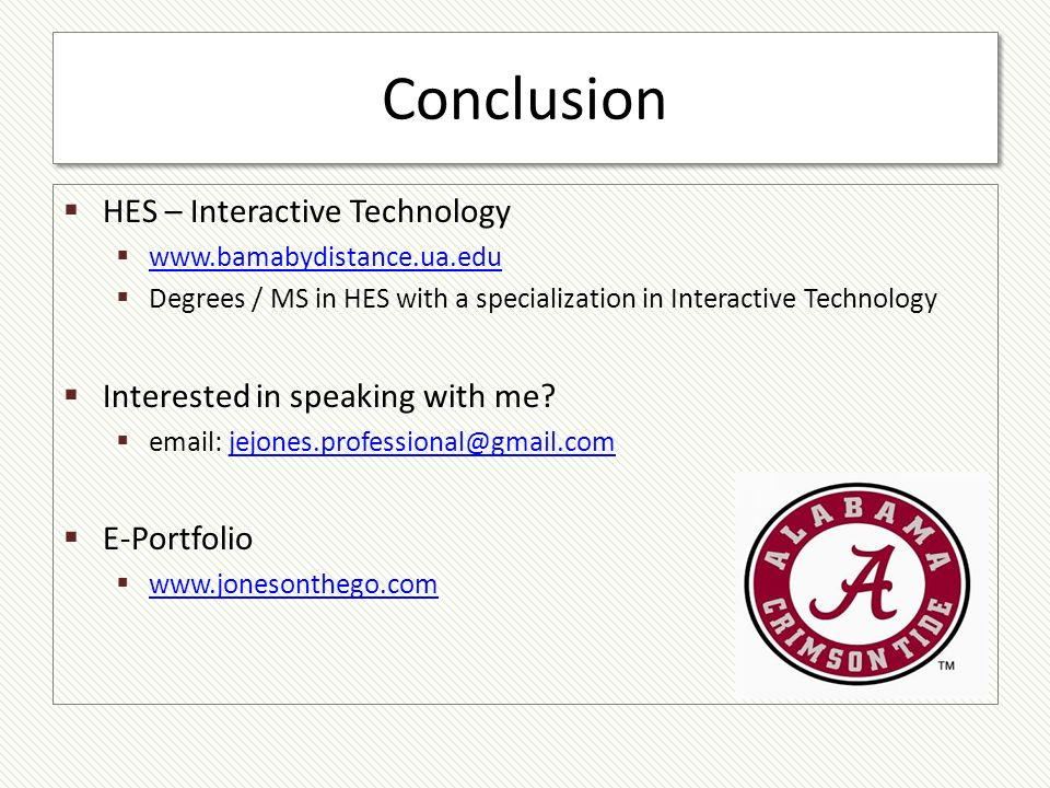 HES – Interactive Technology www.bamabydistance.ua.edu Degrees / MS in HES with a specialization in Interactive Technology Interested in speaking with me.
