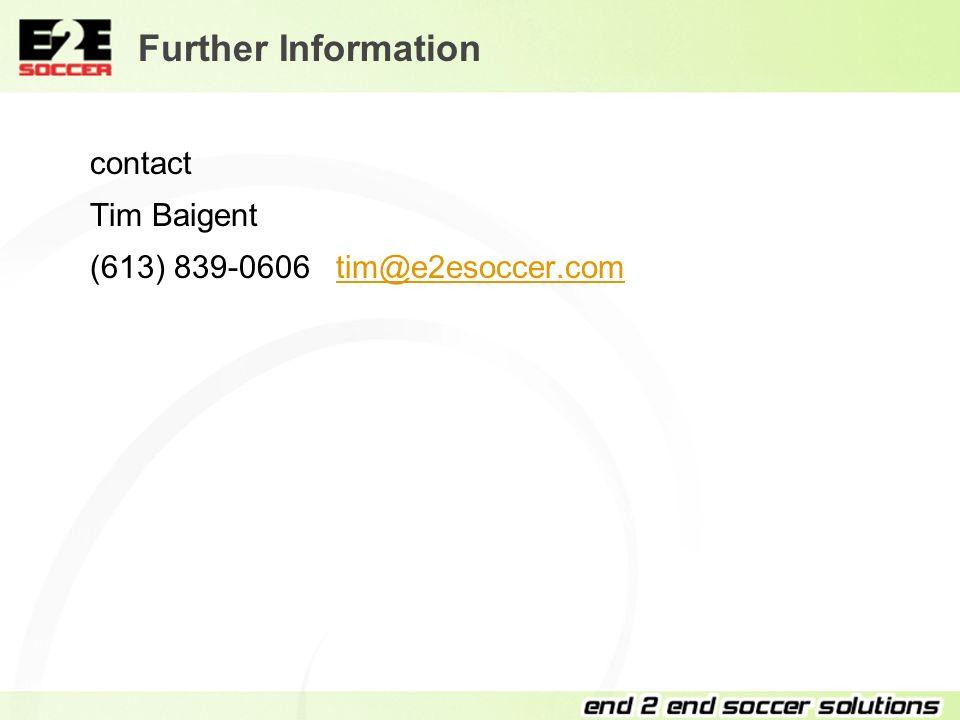 Further Information contact Tim Baigent (613) 839-0606 tim@e2esoccer.comtim@e2esoccer.com