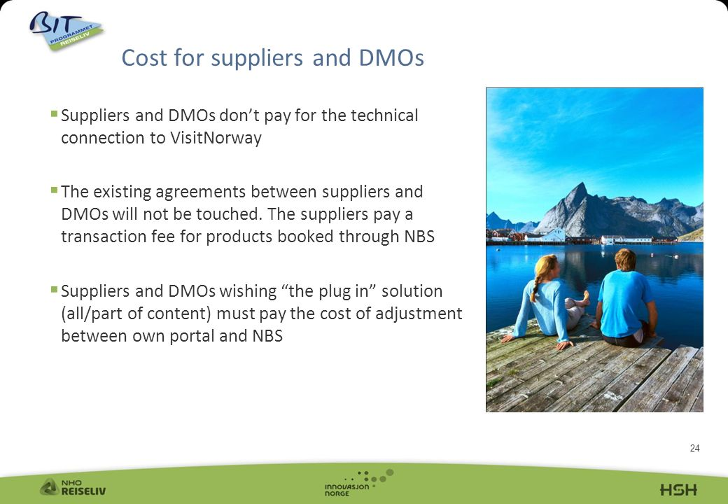 24 Suppliers and DMOs dont pay for the technical connection to VisitNorway The existing agreements between suppliers and DMOs will not be touched.