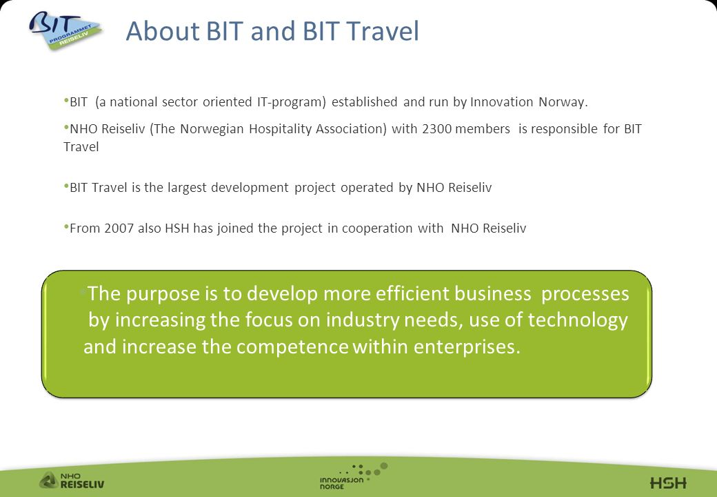 About BIT and BIT Travel BIT (a national sector oriented IT-program) established and run by Innovation Norway.