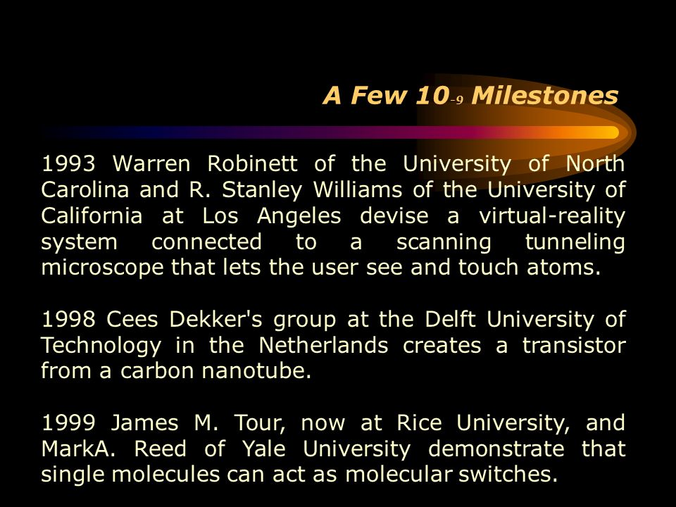 A Few 10 -9 Milestones 1993 Warren Robinett of the University of North Carolina and R. Stanley Williams of the University of California at Los Angeles