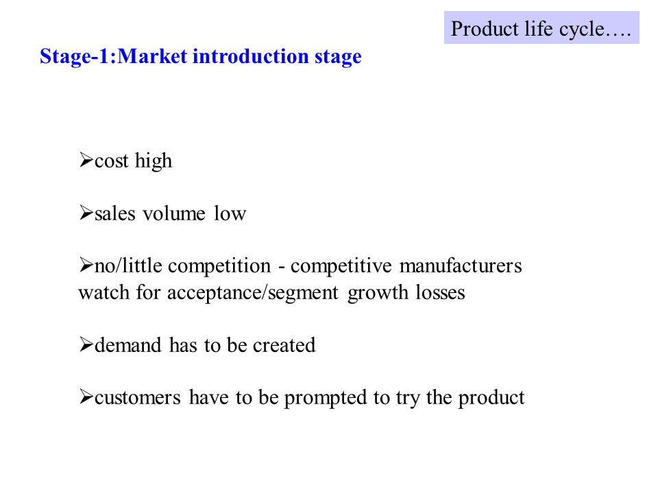 cost high sales volume low no/little competition - competitive manufacturers watch for acceptance/segment growth losses demand has to be created custo