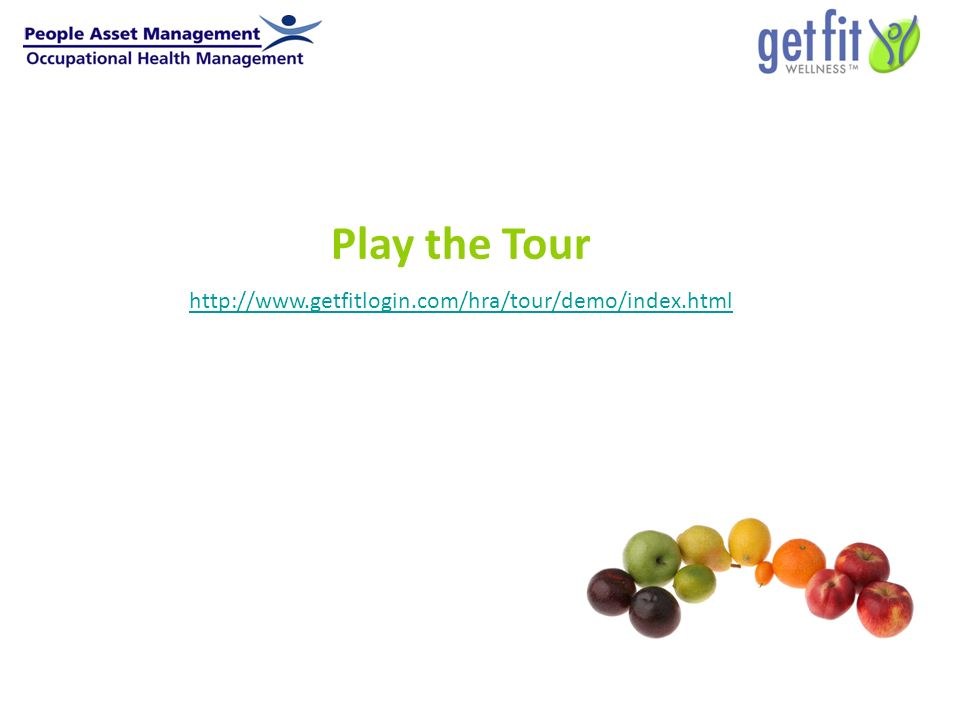 Play the Tour http://www.getfitlogin.com/hra/tour/demo/index.html