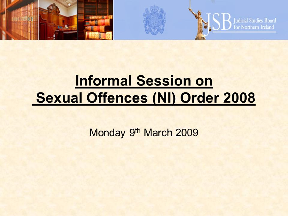 Informal Session on Sexual Offences (NI) Order 2008 Monday 9 th March 2009