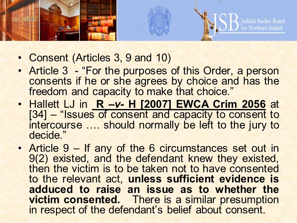 Consent (Articles 3, 9 and 10) Article 3 - For the purposes of this Order, a person consents if he or she agrees by choice and has the freedom and cap