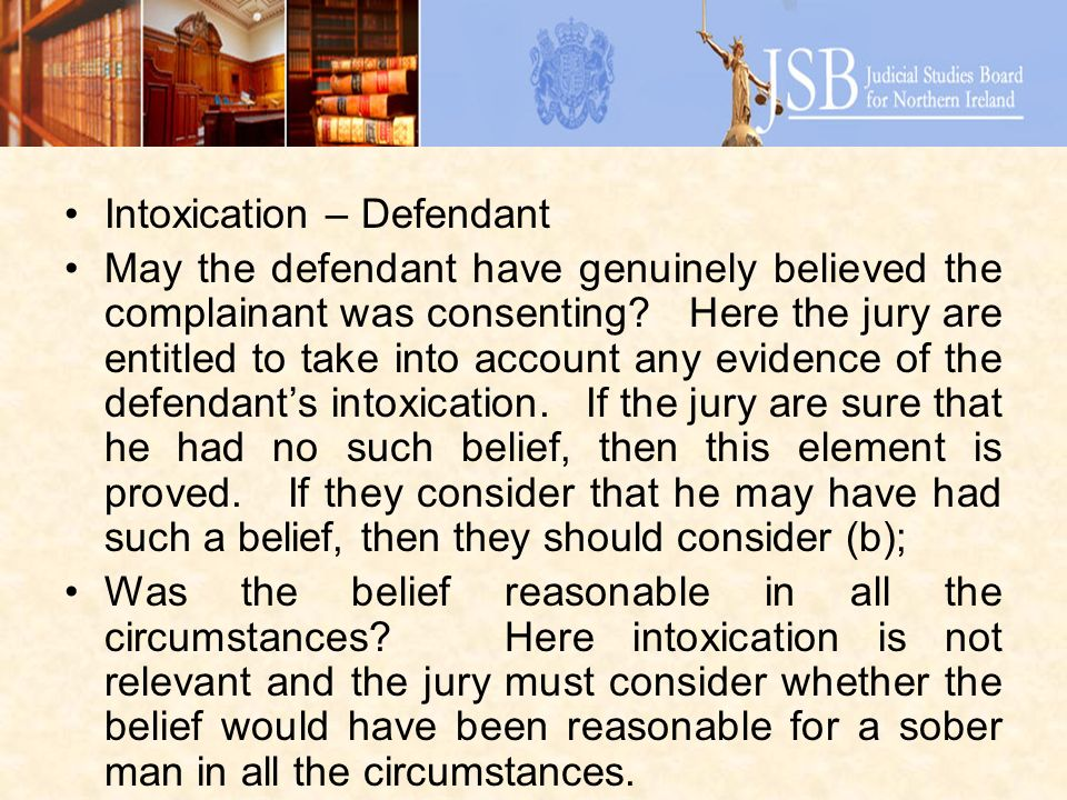 Intoxication – Defendant May the defendant have genuinely believed the complainant was consenting.
