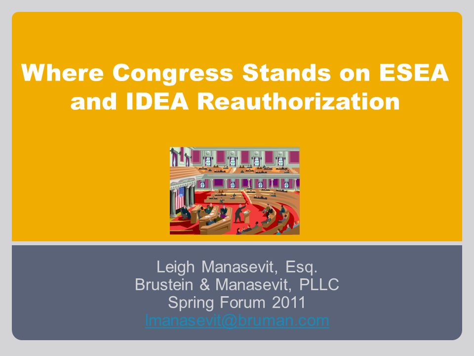 Where Congress Stands on ESEA and IDEA Reauthorization Leigh Manasevit, Esq.