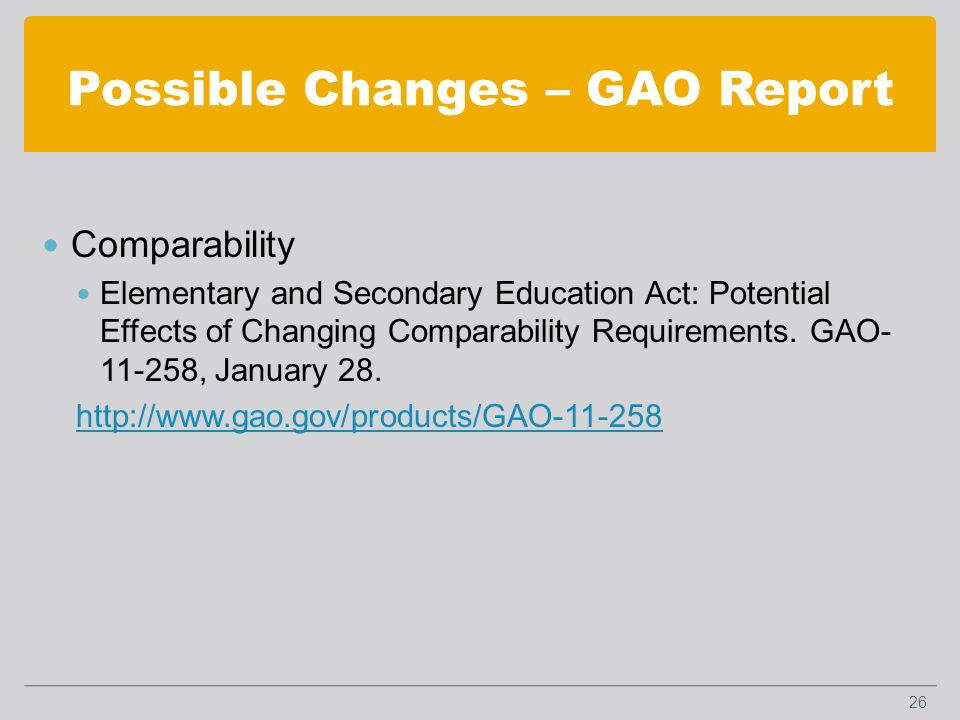 Possible Changes – GAO Report Comparability Elementary and Secondary Education Act: Potential Effects of Changing Comparability Requirements.
