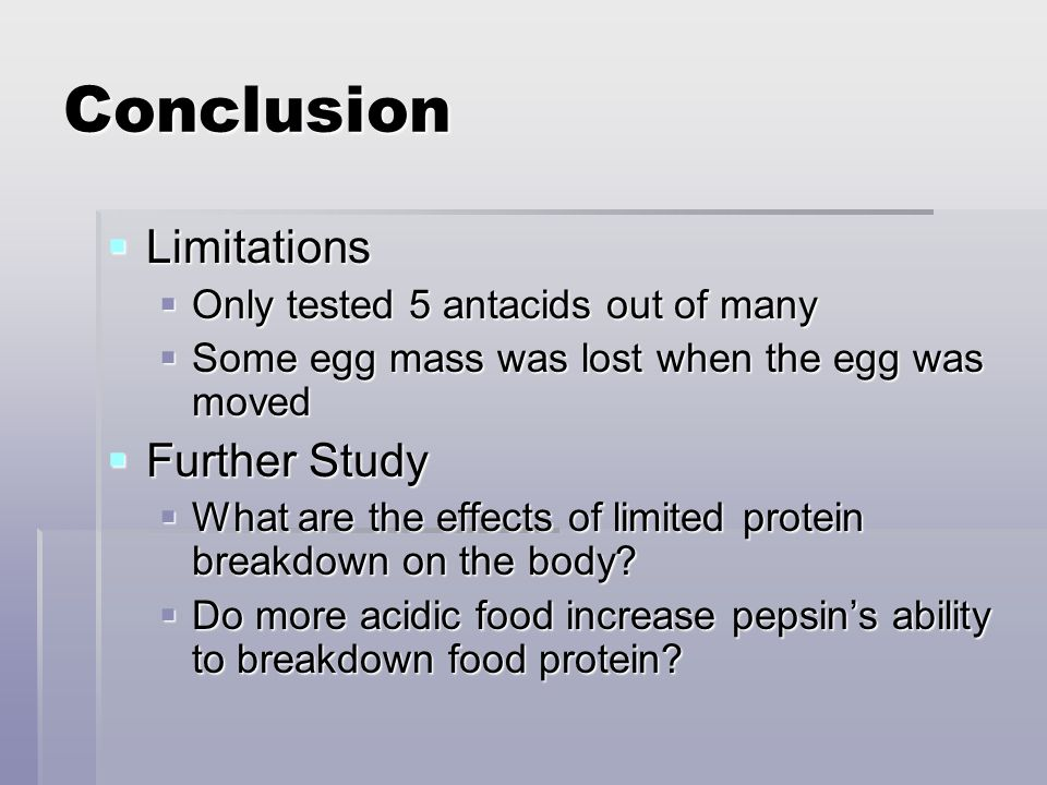 Conclusion Limitations Limitations Only tested 5 antacids out of many Only tested 5 antacids out of many Some egg mass was lost when the egg was moved
