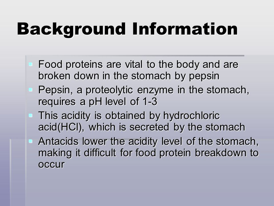 Hypothesis The antacids will slightly hinder the food protein breakdown process in the stomach.